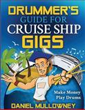 Drummer's Guide for Cruise Ship Gigs, Daniel Mullowney, 1481211188
