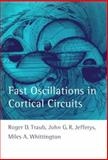 Fast Oscillations in Cortical Circuits, Traub, Roger D. and Jefferys, G. R., 0262201186