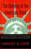 The Opening of the American Mind : Canons, Culture, and History, Levine, Lawrence W., 0807031186
