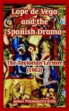 Lope de Vega and the Spanish Drama : The Taylorian Lecture (1902), Fitzmaurice-Kelly, James, 1410221180