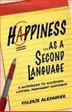 Happiness... as a Second Language, Valerie Alexander, 1484101189
