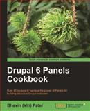 Drupal 6 Panels Cookbook : Over 40 recipes to harness the power of Panels for building attractive Drupal Websites, Patel, Bhavin, 1849511187