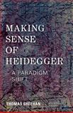 Making Sense of Heidegger : A Paradigm Shift, Sheehan, Thomas, 1783481188