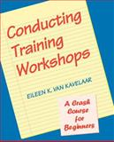 Conducting Training Workshops : A Crash Course for Beginners, Van Kavelaar, Eileen K., 0787911186