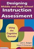 Designing Middle and High School Instruction and Assessment : Using the Cognitive Domain, , 1412971187
