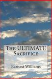 The ULTIMATE Sacrifice, Earnest Williams, 149910118X