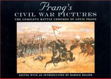 Prang's Civil War Pictures : The Complete Battle Chromos of Louis Prang, Prang, Louis, 0823221180