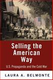 Selling the American Way : U. S. Propaganda and the Cold War, Belmonte, Laura A., 0812221192