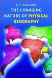 The Changing Nature of Physical Geography, Gregory, K. J., 0340741198
