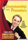 Showmanship for Presenters : 49 Proven Training Techniques from Professional Performers, Arch, Dave and Pike, Bob, 0787951196