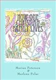 How One Christian Family Lives, Marian Peterson and Marlene Polar, 1499381190