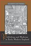 Publishing and Medicine in Early Modern England, Furdell, Elizabeth Lane, 1580461190