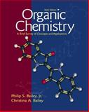 Organic Chemistry : A Brief Survey of Concepts and Applications, Bailey, Philip S., Jr. and Bailey, Christina A., 0139241191