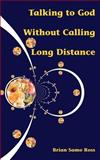 Talking to God Without Calling Long Distance, Brian Ross, 0595401198