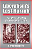 Liberalism's Last Hurrah : The Presidential Campaign of 1964, Donaldson, Gary, 0765611198