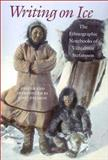 Writing on Ice : The Ethnographic Notebooks of Vilhjalmur Stefansson, Stefansson, Vilhjalmur, 1584651199