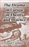 Drama in Europe in Theory and Practice, Jourdain, Eleanor F., 1410221199