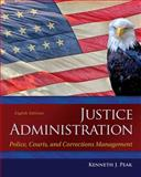 Justice Administration : Police, Courts, and Corrections Management, Peak, Ken, 0133591190