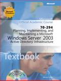 Planning, Implementing, and Maintaining a Microsoft Windows Server 2003 Active Directory Infrastructure (70-294), Microsoft Official Academic Course Staff and Corbin , Wendy, 0470641193