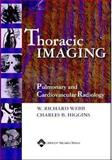 Thoracic Imaging : Pulmonary and Cardiovascular Radiology, Higgins, Charles B. and Webb, W. Richard, 078174119X
