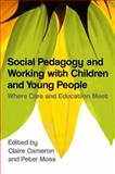 Social Pedagogy and Working with Children and Young People : Where Care and Education Meet, , 1849051194
