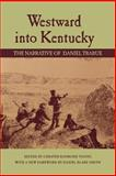 Westward into Kentucky : The Narrative of Daniel Trabue, Trabue, Daniel, 081319119X