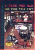 I Hate the Man Who Runs This Bar! : The Survival Guide for Real Musicians, Chadbourne, Eugene, 0918371198