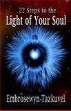 22 Steps to the Light of Your Soul, Embrosewyn Tazkuvel, 0938001191