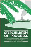 Stepchildren of Progress : The Political Economy of Development in an Indonesian Mining Town, Robinson, Kathryn M., 0887061192
