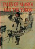 Tales of Alaska and the Yukon, , 1555211194
