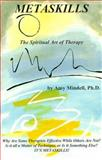 Metaskills : The Spiritual Art of Therapy, Mindell, Amy, 1561841196