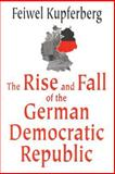 The Rise and Fall of the German Democratic Republic, Kupferberg, Feiwel, 0765801191