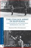 The Italian Army in Slovenia : Strategies of Antipartisan Repression, 1941-1943, Osti Guerrazzi, Amedeo, 1137281197