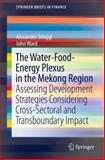 The Water-Food-Energy Nexus in the Mekong Region : Assessing Development Strategies Considering Cross-Sectoral and Transboundary Impact, Smajgl, Alexander and Ward, John, 1461461197