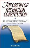 The Origin of the English Constitution, Adams, George Burton, 158798119X
