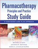 Pharmacotherapy - Principles and Practice : A Case-Based Care Plan Approach, Katz, Michael and Chisholm-Burns, Marie, 0071701192