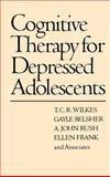 Cognitive Therapy for Depressed Adolescents, Wilkes, T. C. R. and Belsher, Gayle, 0898621194