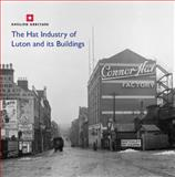 The Hat Industry of Luton, Katie Carmichael, 1848021194