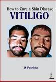 How to Cure a Skin Disease - Vitiligo, Pasricha, J. S., 9351521192
