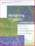 Designing Public Consensus : The Civic Theater of Community Participation for Architects, Landscape Architects, Planners, and Urban Designers, Faga, Barbara, 0471681199