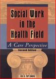 Social Work in the Health Field : A Care Perspective, Cowles, Lois A. Fort, 0789021196