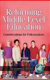 Reforming Middle Level Education : Considerations for Policymakers, Thompson, Sue Carol, 1593111193