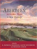 Aberdeen Before 1800 : A New History, Dennison, Patricia E. and Ditchburn, David, 1862321191