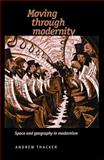 Moving through Modernity : Space and Geography in Modernism, Thacker, Andrew, 0719081203