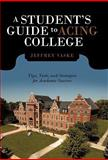 A Student's Guide to Acing College