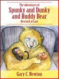 The Adventures of Spunky and Dunky and Buddy Bear, Gary C. Newton, 147870120X