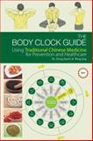 Body Clock Guide Using Traditional Chinese Medicine for Prevention and Healthcare, Deng Ming and Zhang Jiaofei, 160220120X