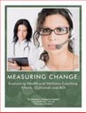 Measuring Change : Evaluating Health and Wellness Coaching Performance, Outcomes and ROI, Hurlbert, Darcy and Borgstadt, Ted, 1934641200