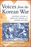 Voices from the Korean War : Personal Stories of American, Korean, and Chinese Soldiers, Peters, Richard and Li, Xiaobing, 0813191203