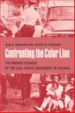 Confronting the Color Line : The Broken Promise of the Civil Rights Movement in Chicago, Anderson, Alan and Pickering, George, 0820331201